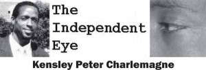The Independent Eye - By Kensley Peter Charlemagne